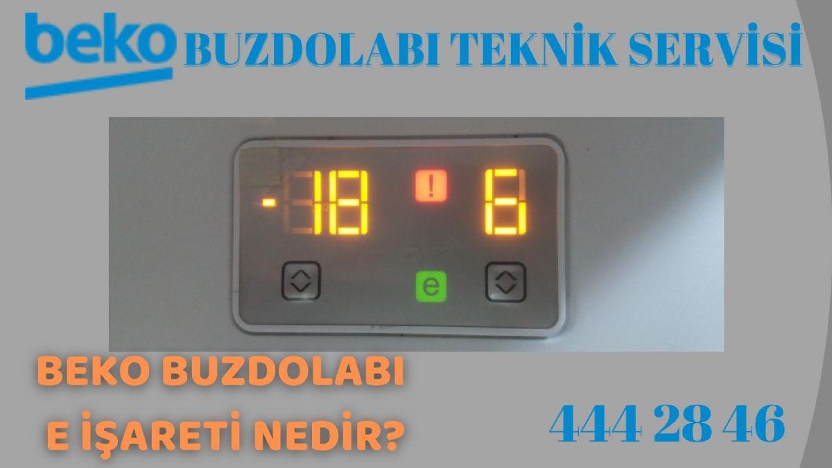 Beko Buzdolabı E İşareti Nedir? 444 28 46 Beko Teknik Servis